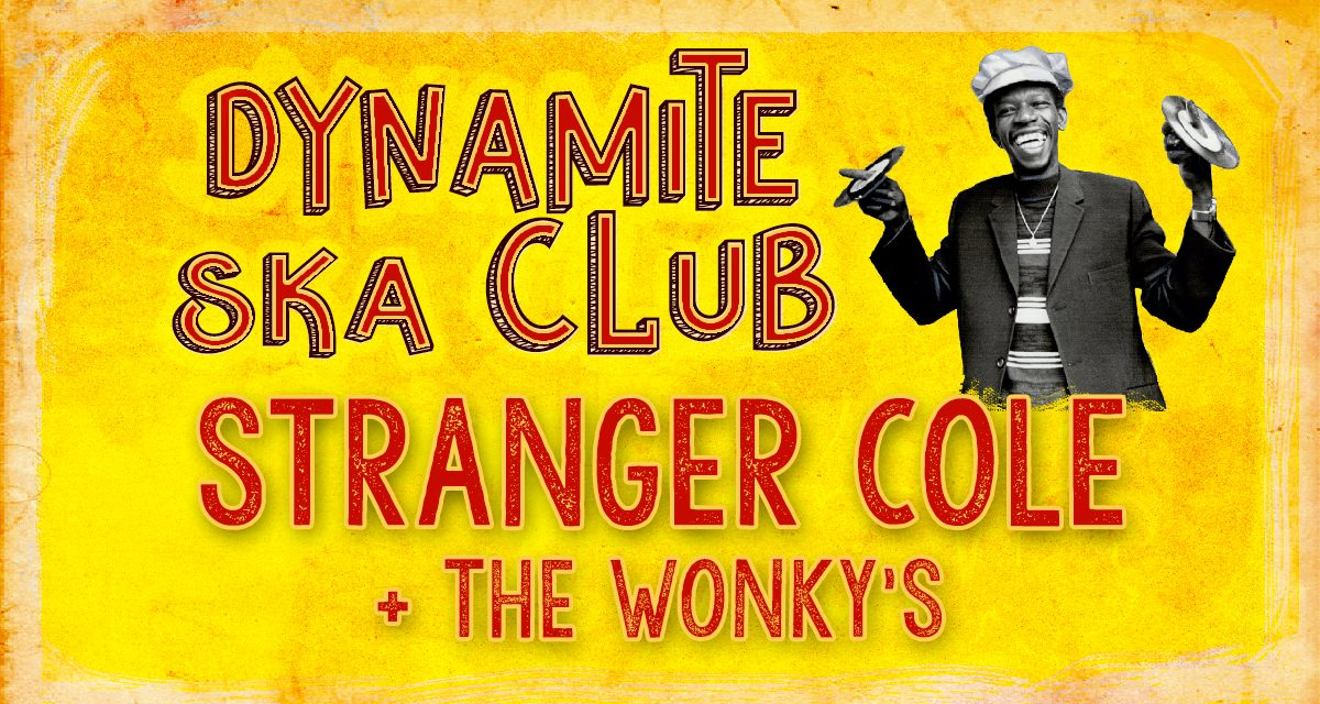 Dynamite Ska Club : Stranger Cole + The Wonky's