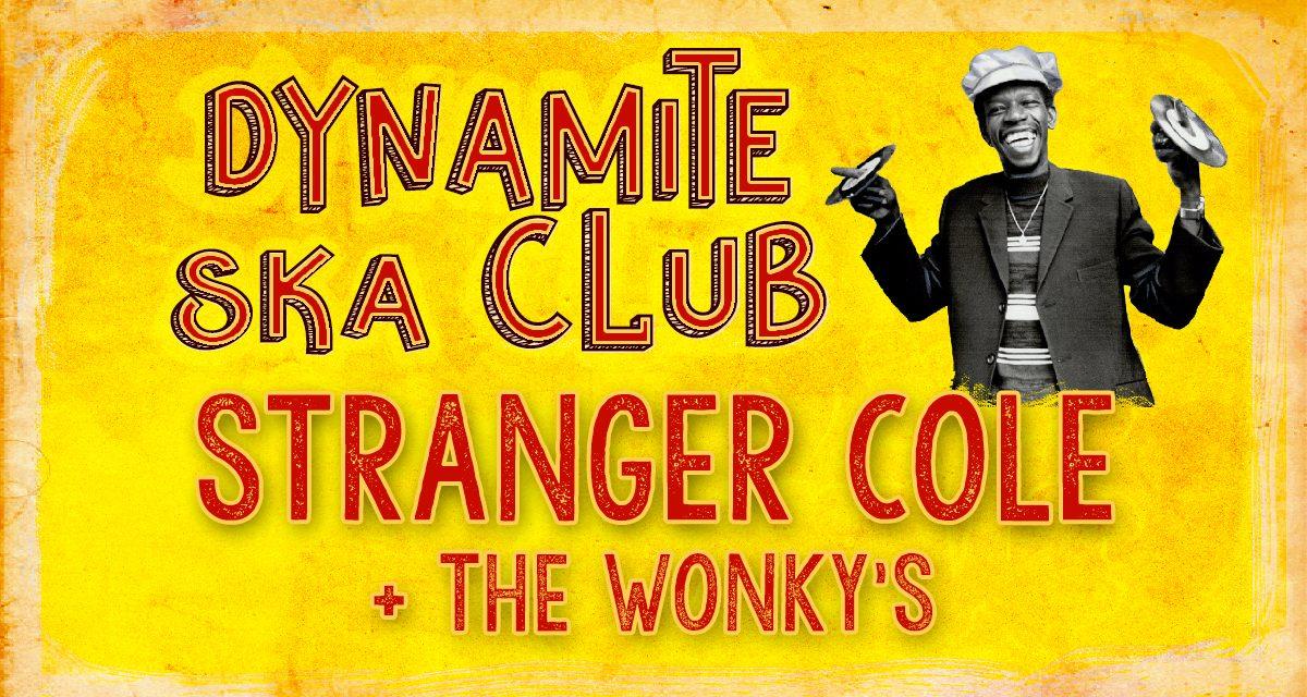 Dynamite Ska Club : Stranger Cole + The Wonky's